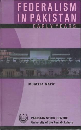 Federalism In Pakistan Early Years: Muntzra Nazir
