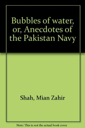 9789698318031: Bubbles of Water, or, Anecdotes of the Pakistan Navy
