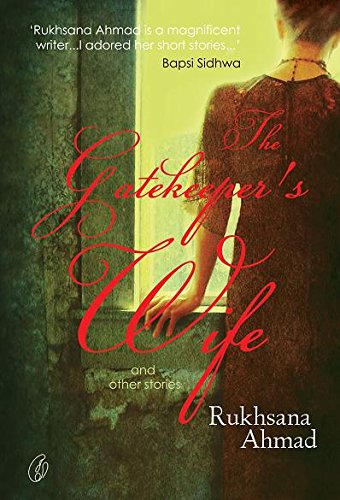 Gatekeeper's Wife And Other Stories, The: Rukhsana Ahmad