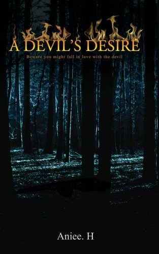 A Devils Desire: Beware You Might Fall in Love with the Devil: Aniee . H