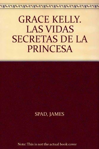 9789700400211: GRACE KELLY. LAS VIDAS SECRETAS DE LA PRINCESA