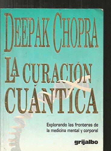 9789700502984: La Curacion Cuantica: Explorando las Fronteras de la Medicina Mental y Corporal (Spanish Edition)
