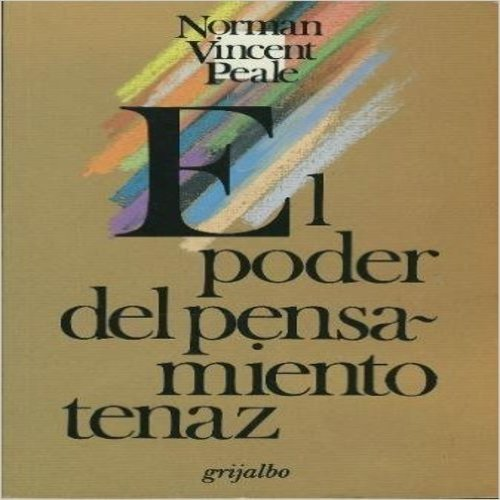 El Poder Del Pensamiento Tenaz: The Power of Positive Thinking (9789700503240) by Norman Vincent Peale