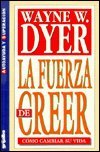 FUERZA DE CREER COMO CAMBIAR SU VIDA,: DYER, WAYNE W.