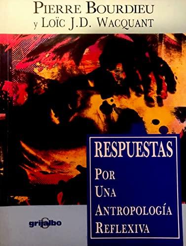 Respuestas Por Una Antropologia Reflexiva - Bourdieu, Pierre; Wacquant, Loic J.D.