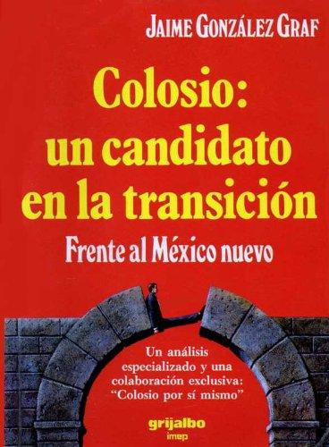 Colosio: Un candidato en la transicion: Frente al Mexico nuevo (Spanish Edition): Graf, Jaime ...