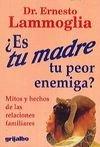 9789700508412: Es Tu Madre Tu Peor Enemiga (Mitos Y Hechos De Las Relaciones Familiares)