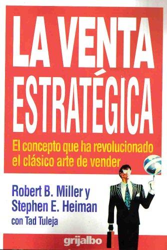La Venta Estrategica : El Concepto Que Ha Revolucionado El Clasico Arte De Vender: Robert B Miller,...