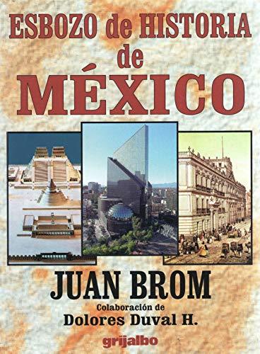 ESBOZO DE HISTORIA DE MEXICO: Brom, Juan & Dolores Duval H.