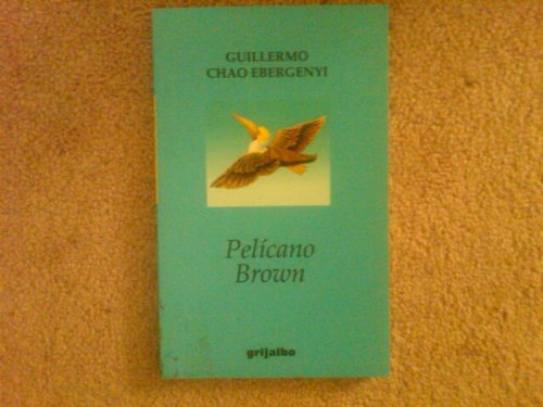 Pelicano Brown / Brown Pelican (Spanish Edition): Guillermo Chao Ebergenyi