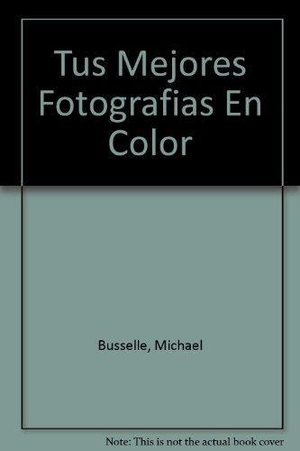 9789700511757: Tus Mejores Fotografias En Color (Spanish Edition)