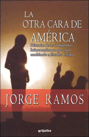 9789700512204: LA Otra Cara De America/the Other Face of America: Historias De Los Inmigrantes Latinoamericanos Que Estan Cambiando a Estados Unidos