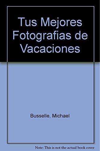 Tus Mejores Fotografias de Vacaciones (Spanish Edition) (9700512746) by Michael Busselle