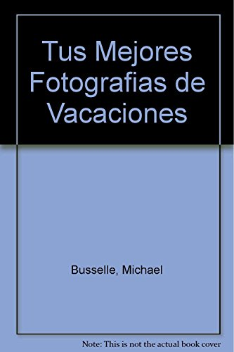 Tus Mejores Fotografias de Vacaciones (Spanish Edition): Busselle, Michael