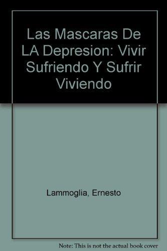 9789700513508: Las Mascaras De LA Depresion: Vivir Sufriendo Y Sufrir Viviendo (Spanish Edition)