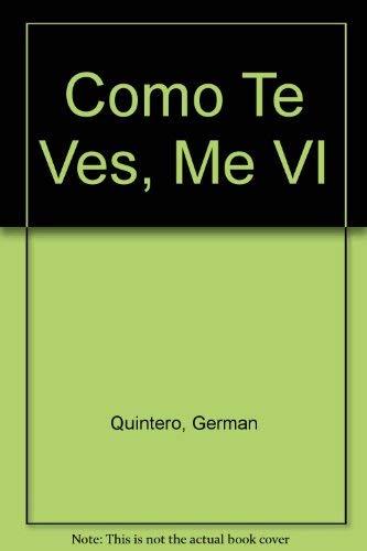 Como Te Ves, Me VI (Spanish Edition): German Quintero