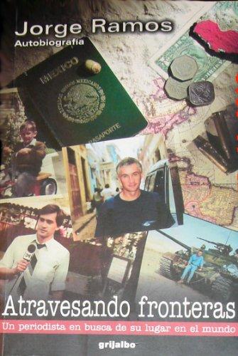 9789700515199: Atravesando fronteras Un periodista en busca de su lugar en el mundo (Autobiografia)