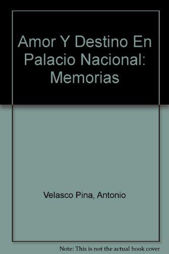 9789700515434: Amor Y Destino En Palacio Nacional: Memorias (Spanish Edition)