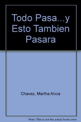 9789700515779: Todo Pasa...y Esto Tambien Pasara (Spanish Edition)