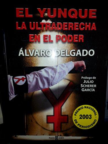 9789700515946: El yunque / Anvil: La ultraderecha en el poder / The Extreme Right in Power (Spanish Edition)