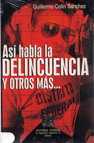 Asi habla la delincuencia y otros mas (Spanish Edition): Colin Sanchez, Guillermo