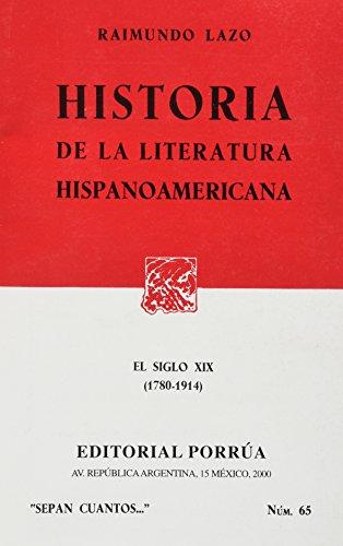 HISTORIA DE LA LITERATURA HISPANOAMERICANA/ EL SIGLO XIX (1780-1914) (SEPAN CUANTOS # 65): ...