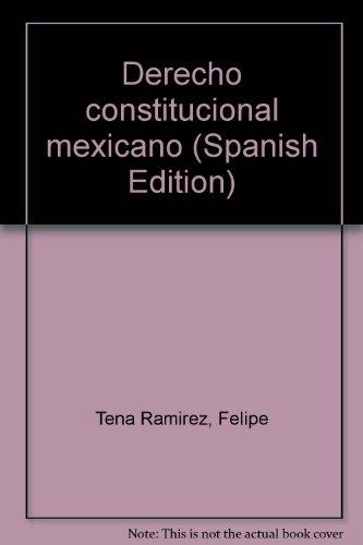 Derecho constitucional mexicano (Spanish Edition): Tena Ramirez, Felipe
