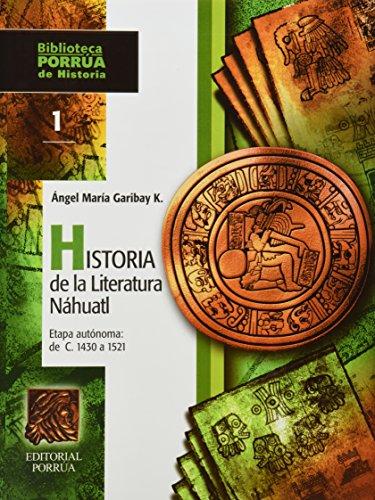 HISTORIA DE LA LITERATURA NAHUATL 1 Y: GARIBAY KINTANA, ANGEL