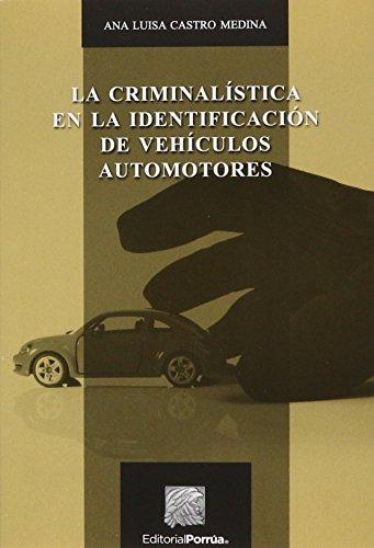 CRIMINALISTICA EN LA IDENTIFICACION DE VEHICULOS AUTOMOTORES: CASTRO MEDINA, ANA