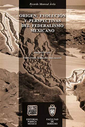 9789700741482: ORIGEN EVOLUCION Y PERSPECTIVAS DEL FEDERALISMO MEXICANO