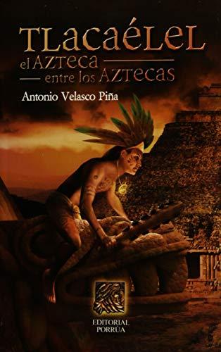 Tlacaelel El Azteca Entre Losaztecas (Spanish Edition): Antonio Velasco Pi#A