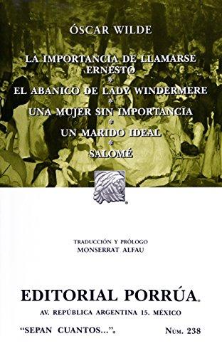 9789700759456: La importanica de llamarse Ernesto/El Abanico de lady Windermere/ Una mujer sin importancia/Un mariodo ideal/Salome: The Importance of Being Earnest/ ... Ideal Husband/ Salome (Sepan Cuantos)