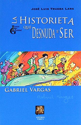 HISTORIETA QUE DESNUDA AL SER GABRIEL VARGAS,: TRUEBA LARA, JOSE