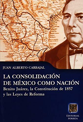 CONSOLIDACION DE MEXICO COMO NACION, LA: JUAN ALBERTO CARBAJAL