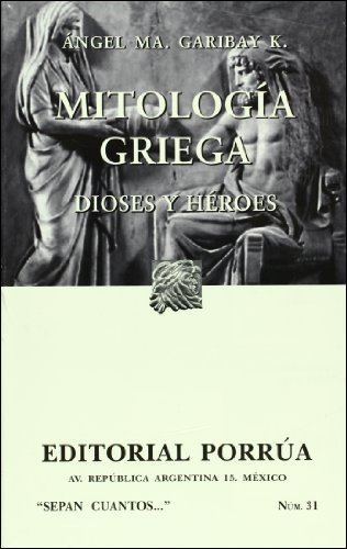 MITOLOGIA GRIEGA DIOSES Y HEROES 0031: GARIBAY KINTANA, ANGEL