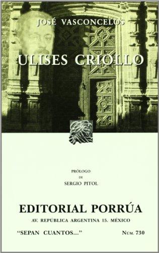 Ulises Criollo (Coleccion Sepan Cuantos # 730): Jose Vasconcelos