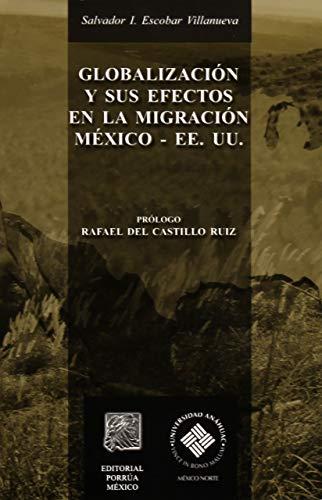 Globalizacion y Sus Efectos En La Migracion Mexico-Estados Unidos (Spanish Edition): Salvador ...
