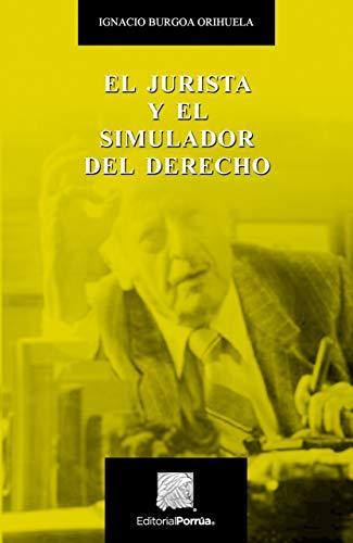 JURISTA Y EL SIMULADOR DEL DERECHO, EL: BURGOA ORIHUELA, IGNACIO