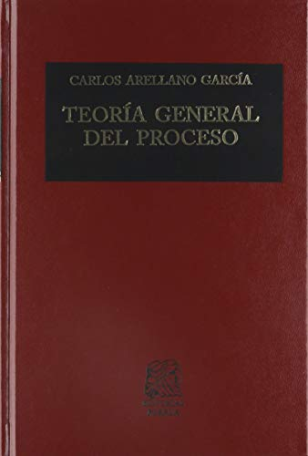 TEORIA GENERAL DEL PROCESO: ARELLANO GARCIA, CARLOS