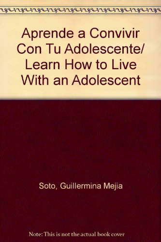 9789700911908: Aprende a Convivir Con Tu Adolescente/ Learn How to Live With an Adolescent (Spanish Edition)