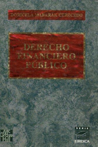 Derecho Financiero P?blico (Serie Juridica): Mabarak Cerecedo, Doricela