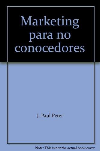 Marketing para no conocedores: J. Paul Peter