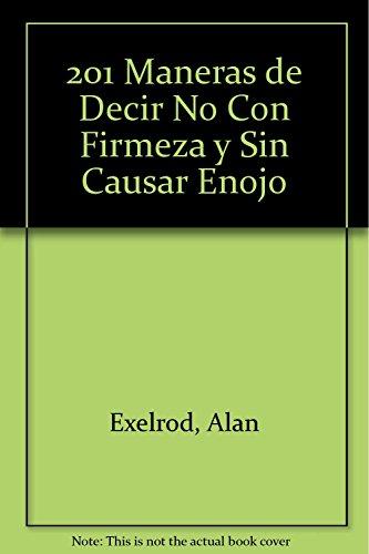 201 Man. De Decir No Con Firmeza Y Sin Causar Enojo (9701023595) by Alan Exelrod; Alan Axelrod; Axelrod