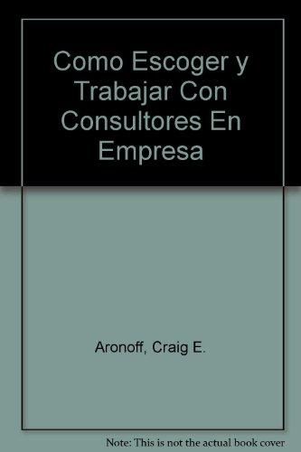 9789701024645: Como Escoger y Trabajar Con Consultores En Empresa (Spanish Edition)