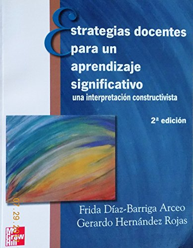 Estrategias Docentes Para Un Aprendizaje Significativo - 2b: Edicion (Spanish Edition) - Frida Diaz Barriga Arceo
