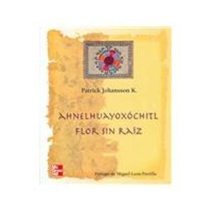 Anelhuayoxochitl: Flor sin raiz/Flower with out root: Johansson, Patrick K.