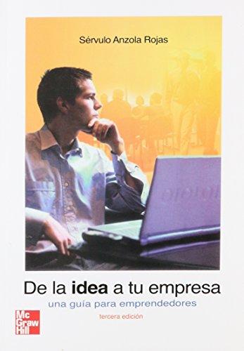 De La Idea a Tu Empresa una Guia Para Emprendedores [Tercera Edicion]: Rojas, Servulo Anzola
