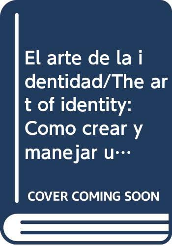 9789701042533: El arte de la identidad/The art of identity: Como crear y manejar una identidad corporativa exitosa/Creating and managing a successful corporate identity (Spanish Edition)