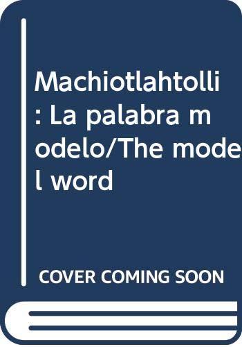 Machiotlahtolli: La palabra modelo/The model word (Spanish: Johansson, Patrick K.