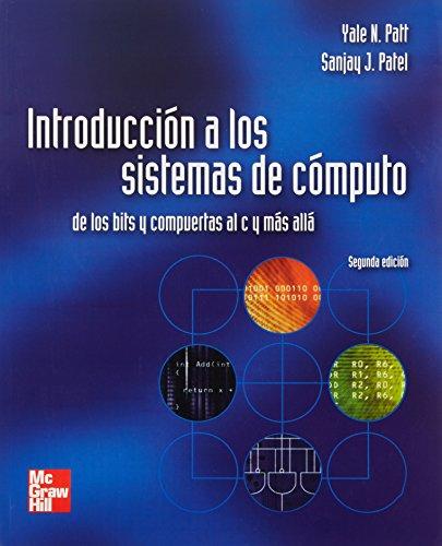 9789701046784: Introducción a los sistemas de cómputo. De los bits y compuertas al C y más allá